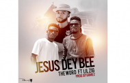 TheWord ft Lil Zig - Jesus Dey Bee